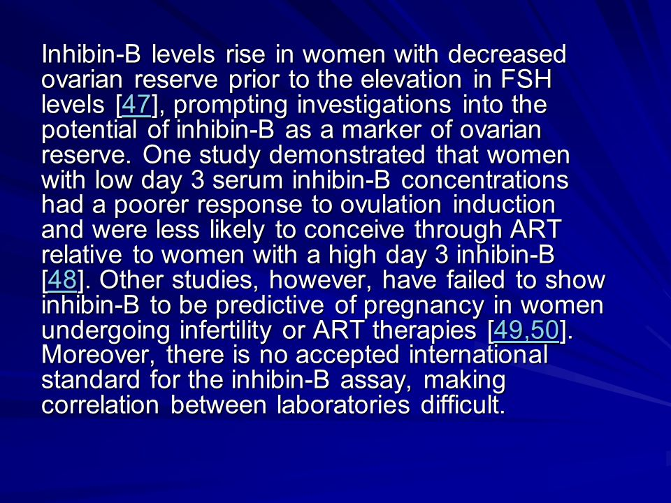 Inhibin-B levels rise in women with decreased ovarian reserve prior to the elevation in FSH levels [47], prompting investigations into the potential of inhibin-B as a marker of ovarian reserve.
